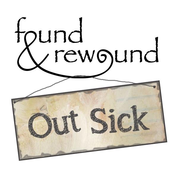 Found & Rewound Out sick